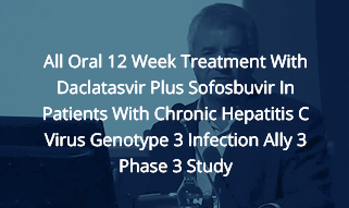 All-Oral 12-Week Combination Treatment With Daclatasvir and <br/>Sofosbuvir in Patients Infected With HCV Genotype 3: ALLY-3 Phase 3 Study