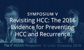 Symposium V: Revisiting HCC: The 2016 evidence for Preventing HCC and Recurrence