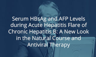 Serum HBsAg and AFP Levels during Acute Hepatitis Flare of Chronic Hepatitis B: A New Look in the Natural Course and Antiviral Therapy