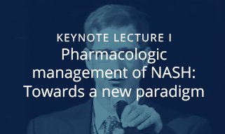 Keynote Lecture I: Pharmacologic management of NASH: Towards a new paradigm