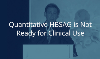 Quantitative HBSAG is Not Ready for Clinical Use
